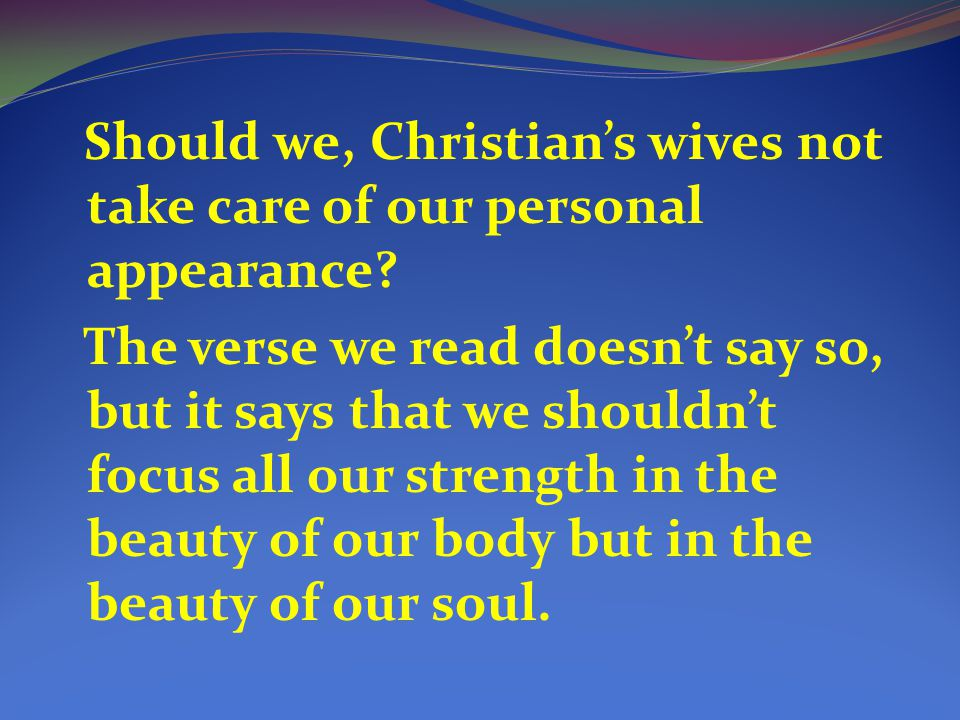Should we, Christian's wives not take care of our personal appearance