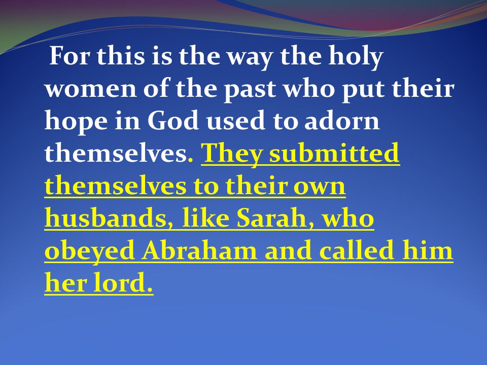 For this is the way the holy women of the past who put their hope in God used to adorn themselves.