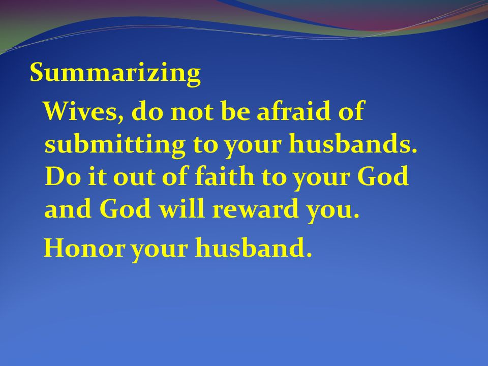 Summarizing Wives, do not be afraid of submitting to your husbands