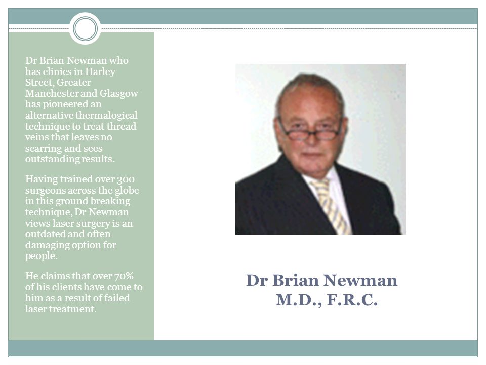Dr Brian Newman who has clinics in Harley Street, Greater Manchester and Glasgow has pioneered an alternative thermalogical technique to treat thread veins that leaves no scarring and sees outstanding results.