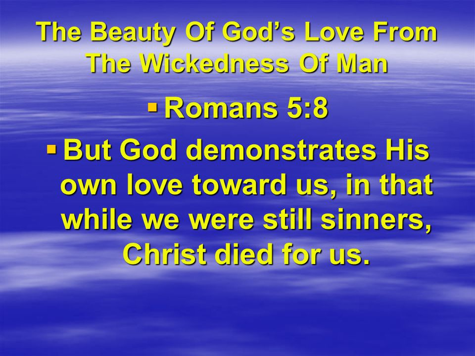 The Beauty Of God's Love From The Wickedness Of Man