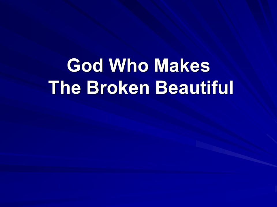 God Who Makes The Broken Beautiful