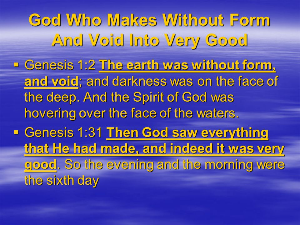 God Who Makes Without Form And Void Into Very Good