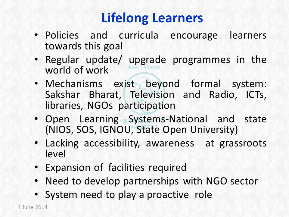 Lifelong Learners Policies and curricula encourage learners towards this goal. Regular update/ upgrade programmes in the world of work.