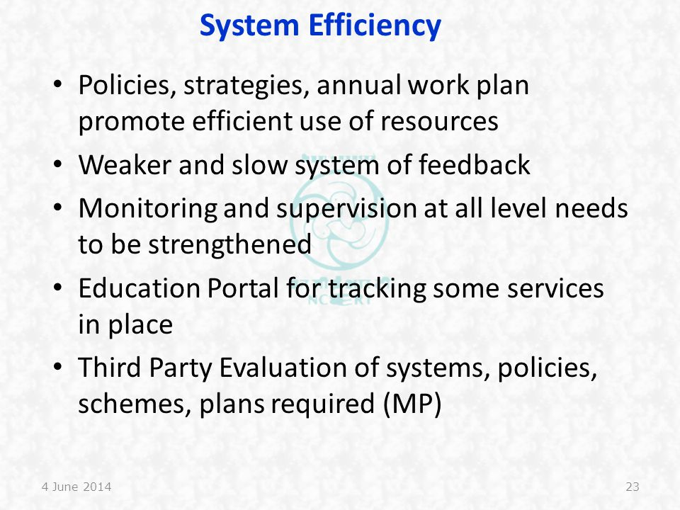 System Efficiency Policies, strategies, annual work plan promote efficient use of resources. Weaker and slow system of feedback.