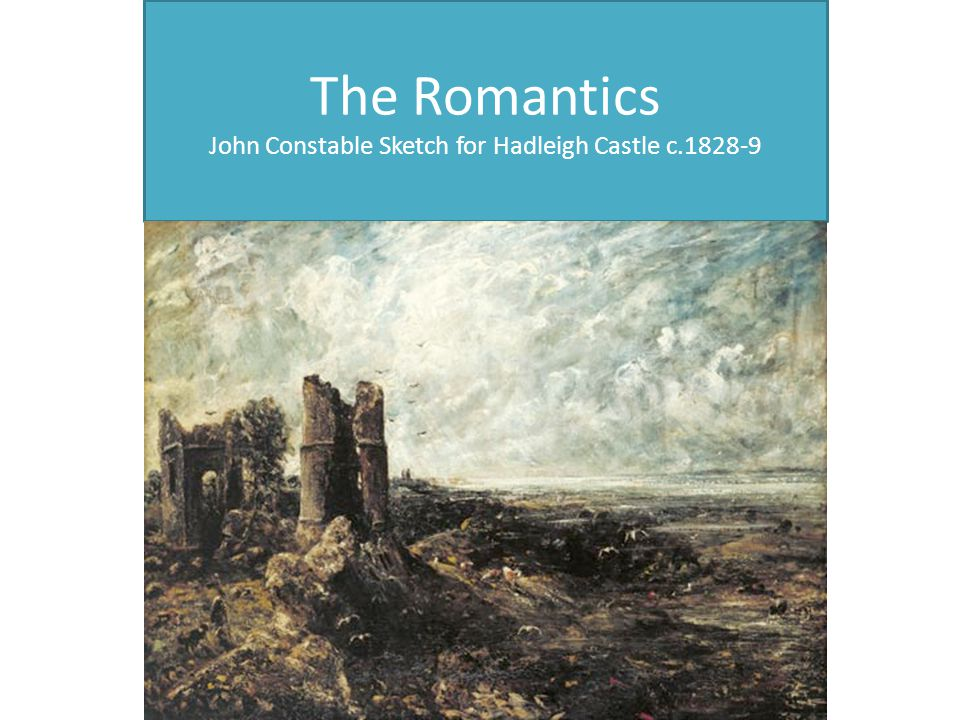 The Romantics John Constable Sketch for Hadleigh Castle c.1828-9