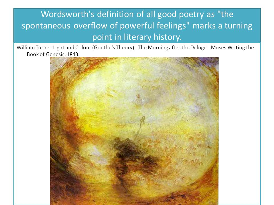 Wordsworth s definition of all good poetry as the spontaneous overflow of powerful feelings marks a turning point in literary history.