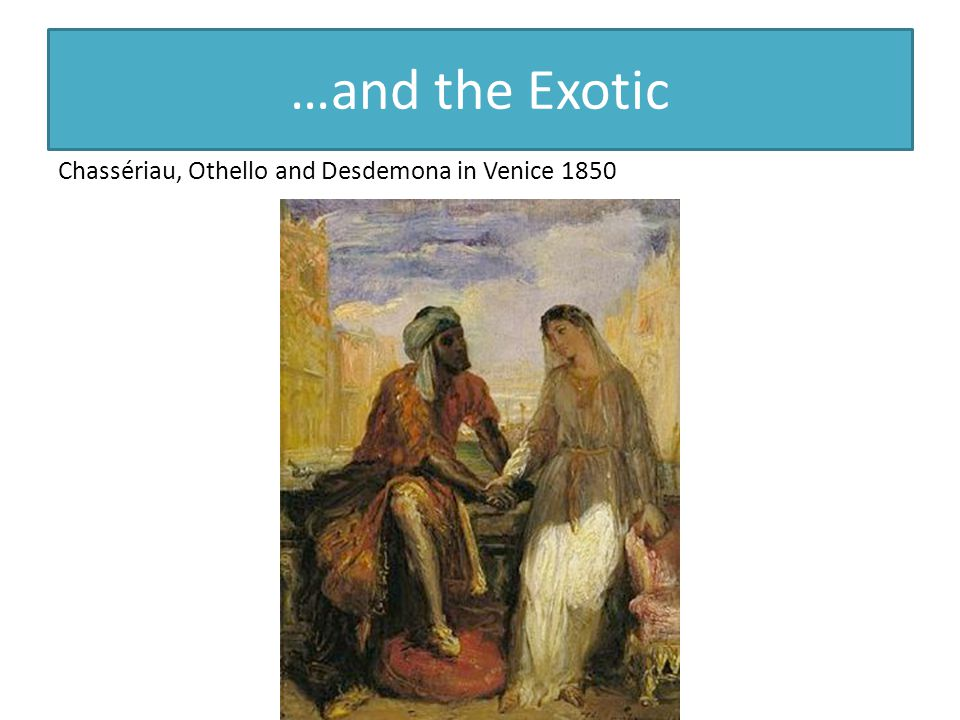 …and the Exotic Chassériau, Othello and Desdemona in Venice 1850