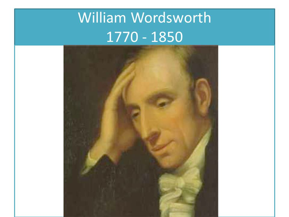 William Wordsworth 1770 - 1850