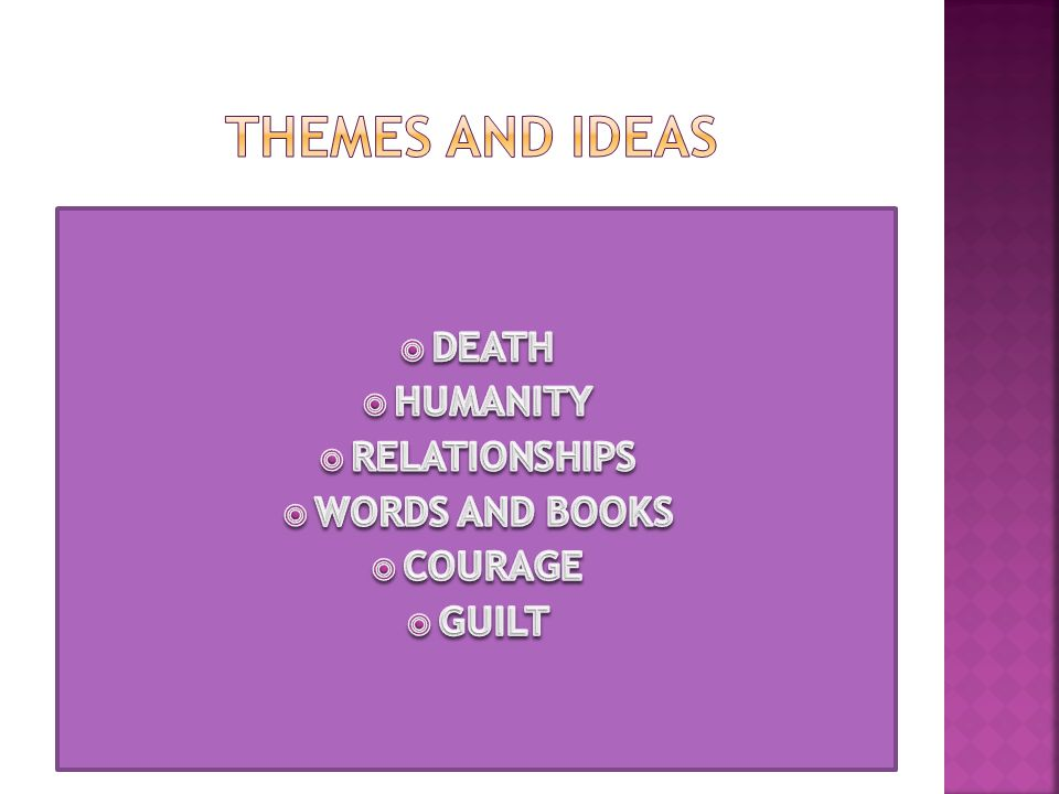 THEMES AND IDEAS DEATH HUMANITY RELATIONSHIPS WORDS AND BOOKS COURAGE