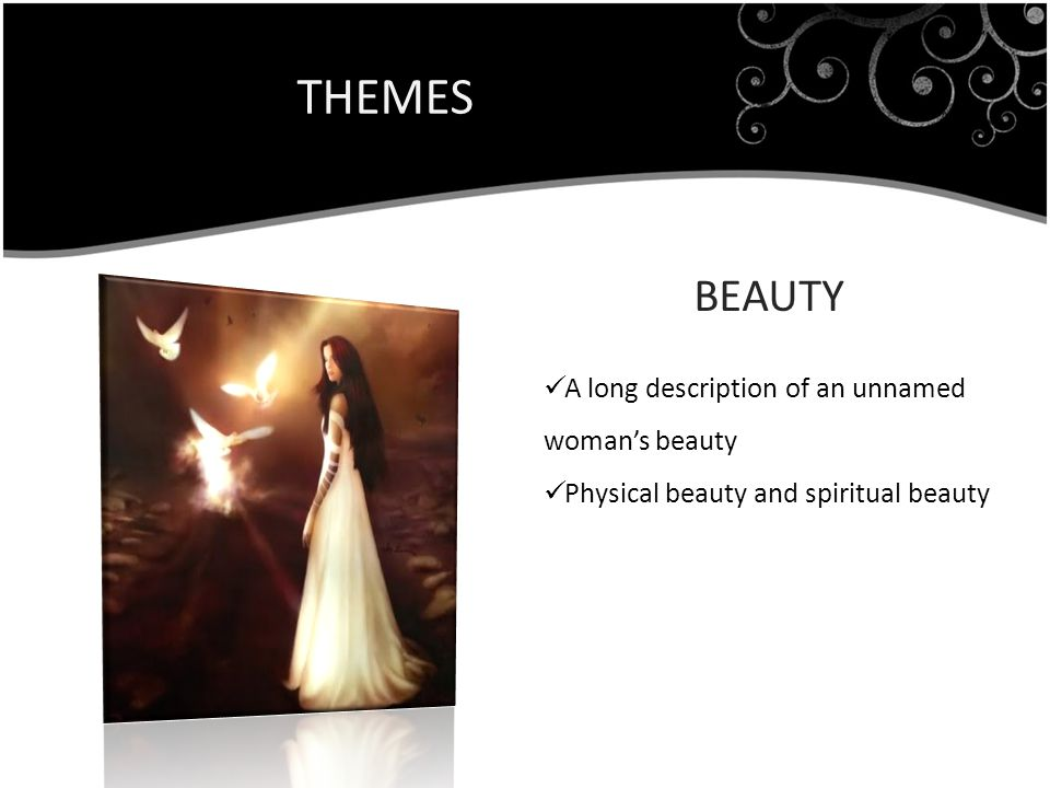 THEMES BEAUTY A long description of an unnamed woman's beauty