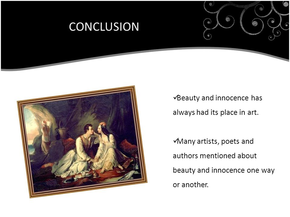 CONCLUSION Beauty and innocence has always had its place in art.