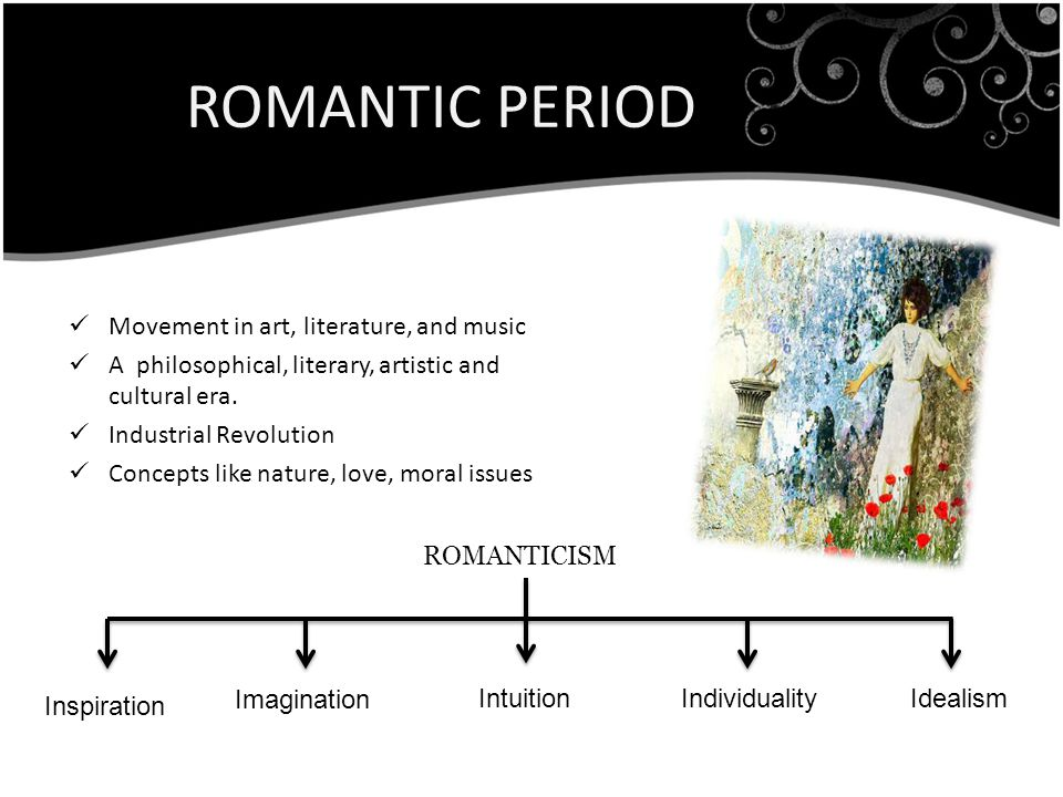 ROMANTIC PERIOD Movement in art, literature, and music