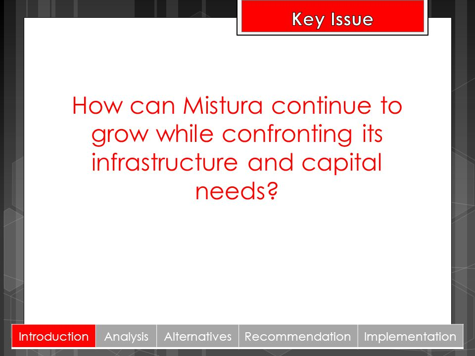 Key Issue How can Mistura continue to grow while confronting its infrastructure and capital needs Introduction.