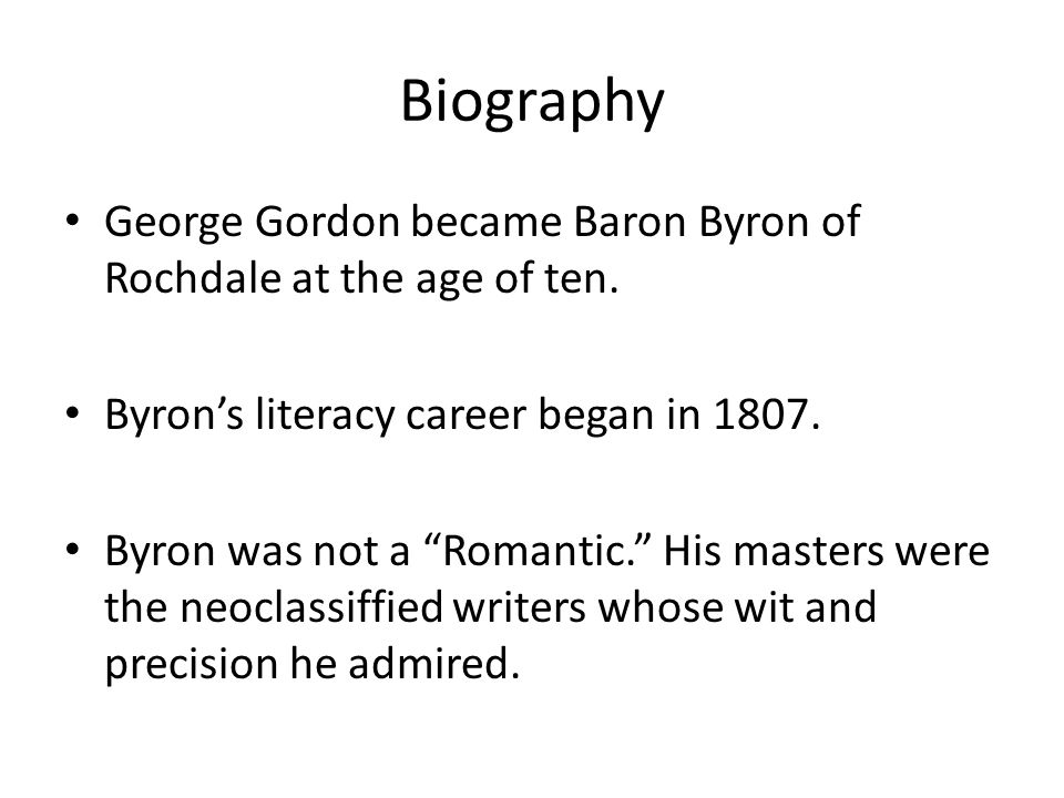 Biography George Gordon became Baron Byron of Rochdale at the age of ten. Byron's literacy career began in 1807.