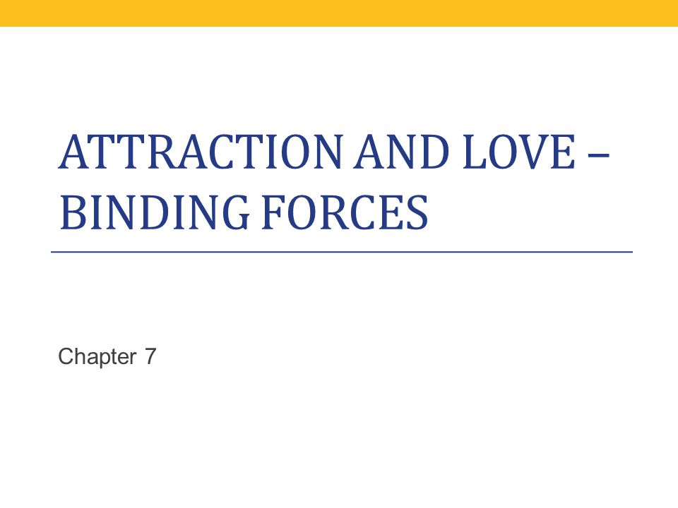 Attraction and Love – Binding Forces
