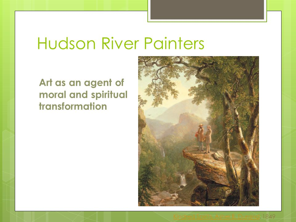 Hudson River Painters Art as an agent of moral and spiritual transformation.