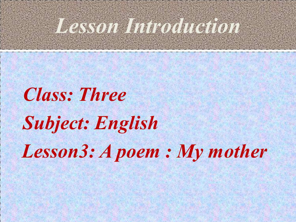 Lesson Introduction Class: Three Subject: English