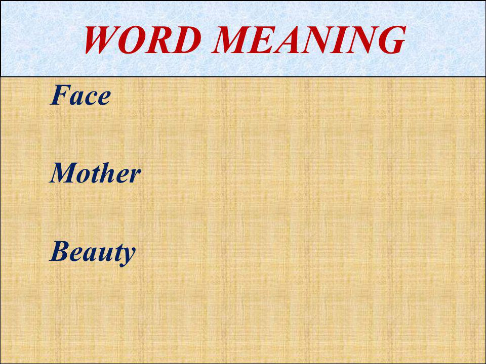 WORD MEANING Face Mother Beauty
