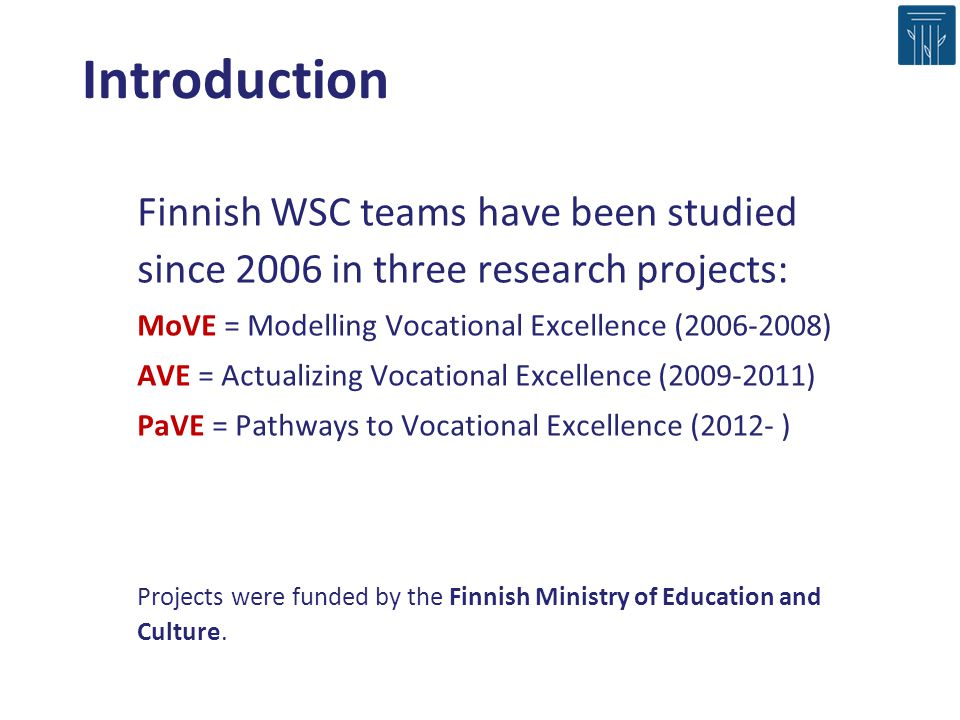 Introduction Finnish WSC teams have been studied since 2006 in three research projects: MoVE = Modelling Vocational Excellence (2006-2008)