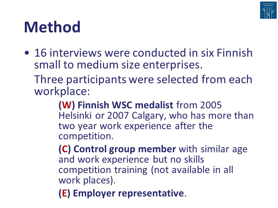 Method 16 interviews were conducted in six Finnish small to medium size enterprises. Three participants were selected from each workplace: