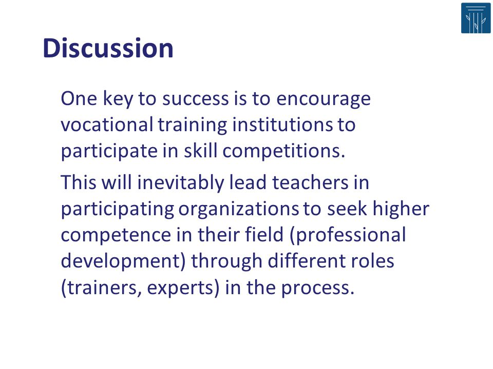 Discussion One key to success is to encourage vocational training institutions to participate in skill competitions.