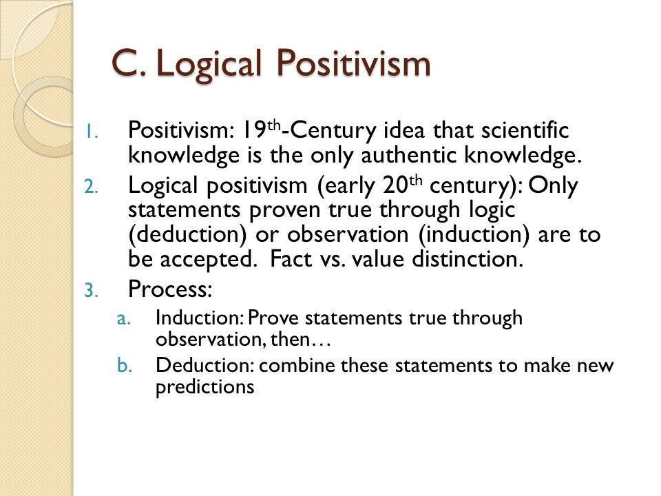 C. Logical Positivism Positivism: 19th-Century idea that scientific knowledge is the only authentic knowledge.