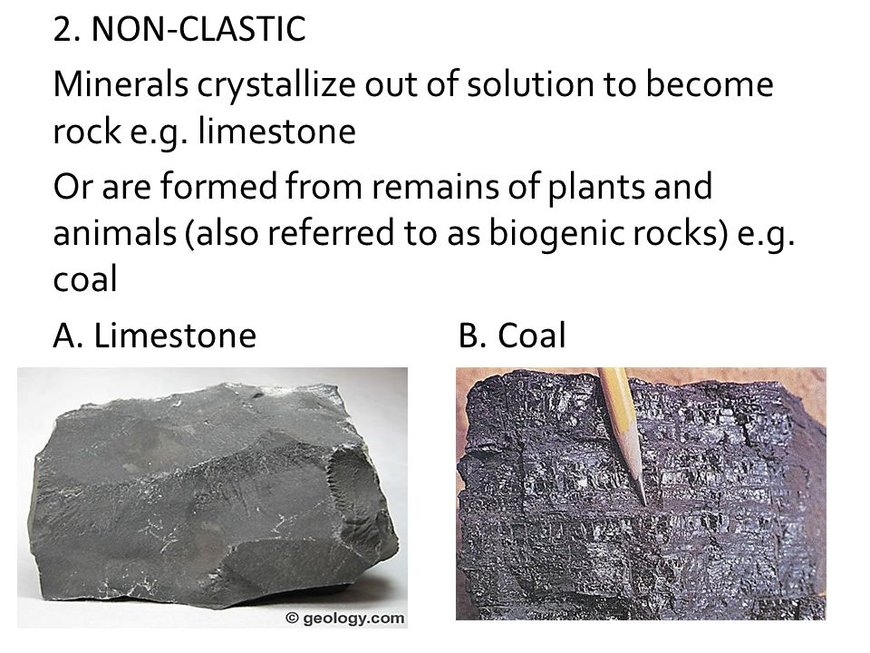 2. NON-CLASTIC Minerals crystallize out of solution to become rock e.g.