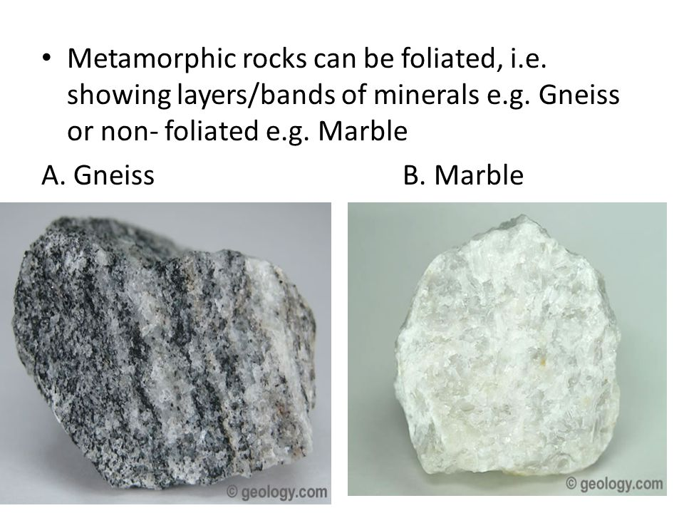 Metamorphic rocks can be foliated, i. e