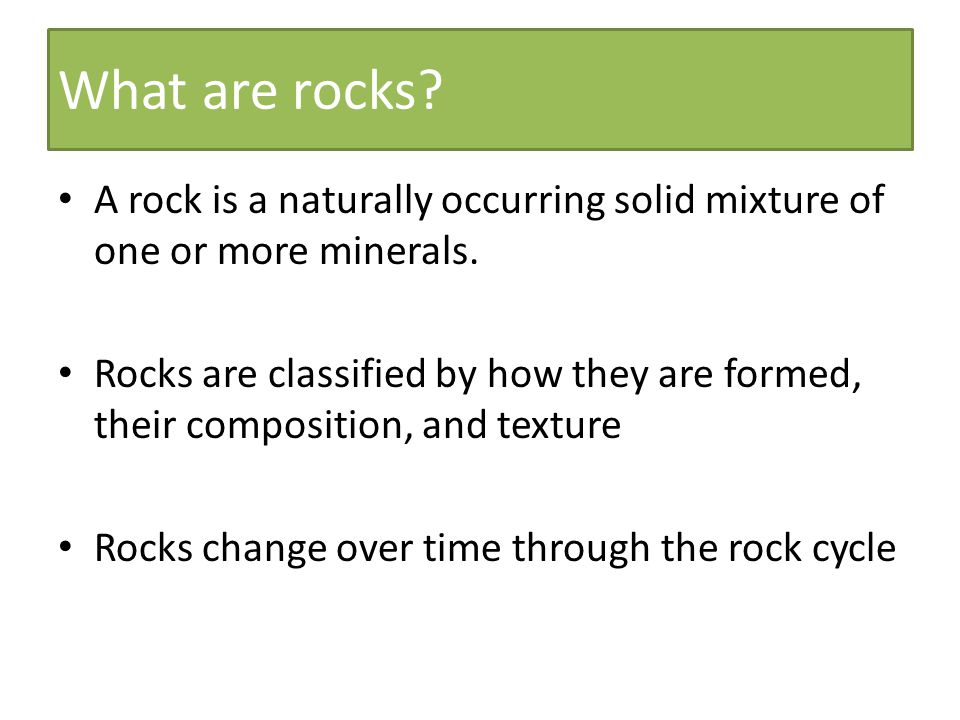 What are rocks A rock is a naturally occurring solid mixture of one or more minerals.