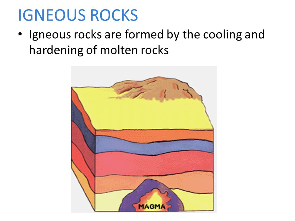 IGNEOUS ROCKS Igneous rocks are formed by the cooling and hardening of molten rocks