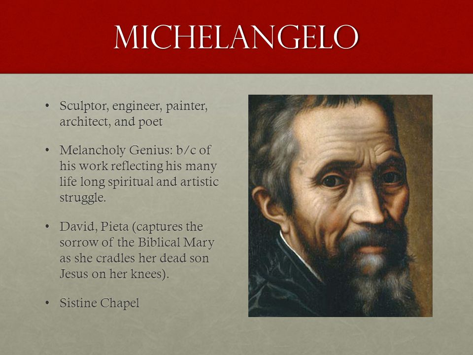 Michelangelo Sculptor, engineer, painter, architect, and poet