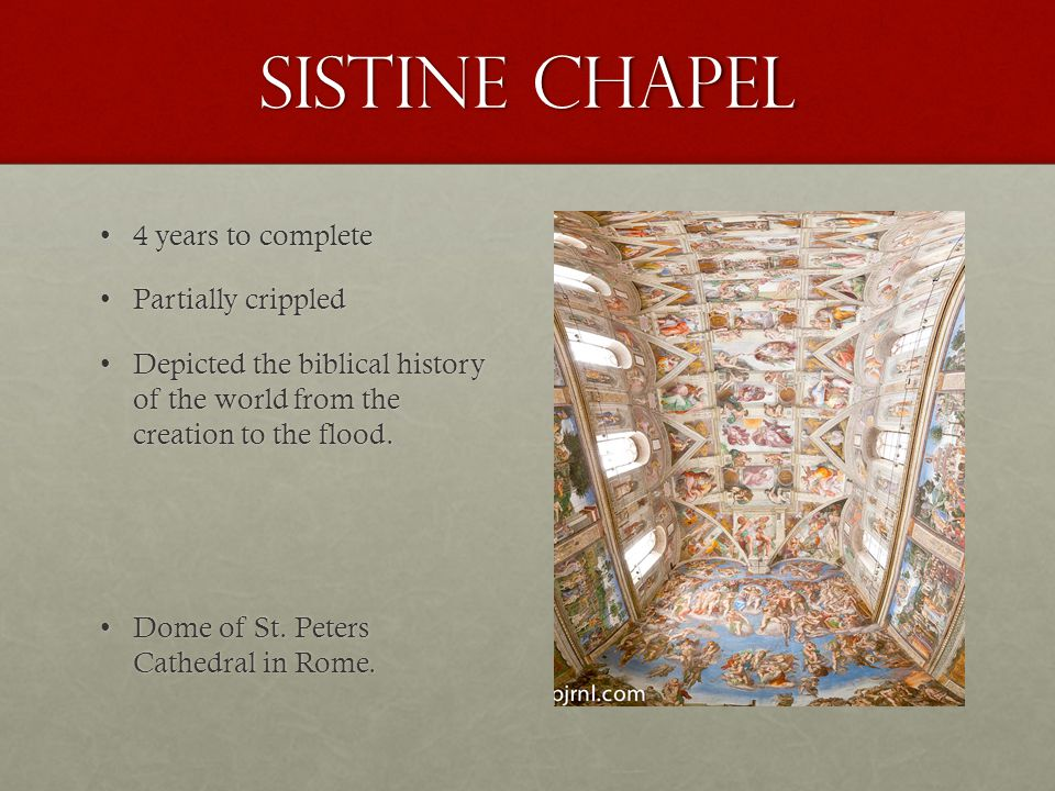 Sistine Chapel 4 years to complete Partially crippled
