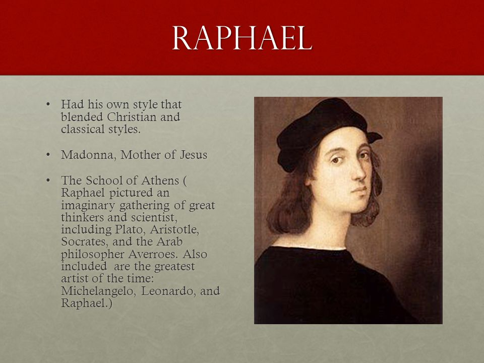 Raphael Had his own style that blended Christian and classical styles.