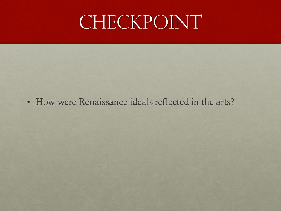 Checkpoint How were Renaissance ideals reflected in the arts
