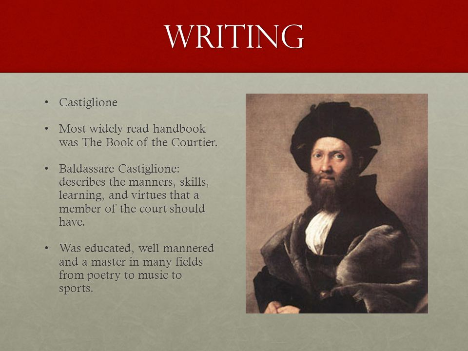Writing Castiglione. Most widely read handbook was The Book of the Courtier.