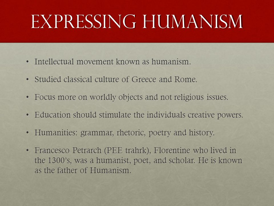 Expressing Humanism Intellectual movement known as humanism.