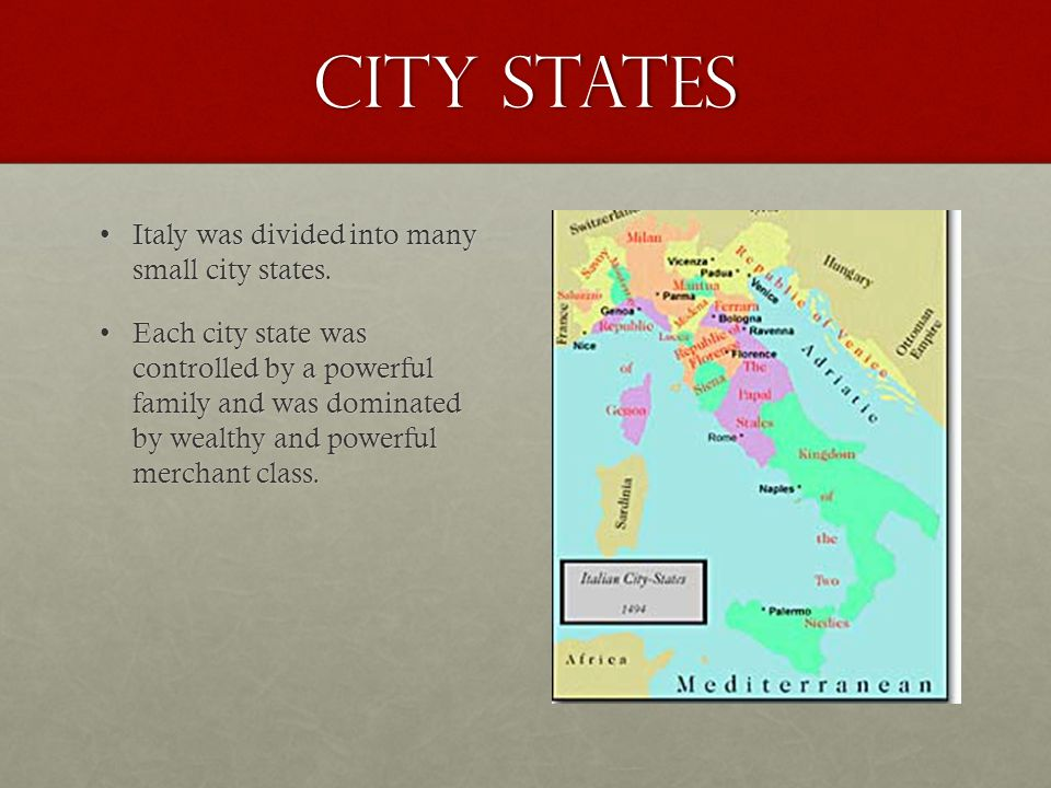 City States Italy was divided into many small city states.