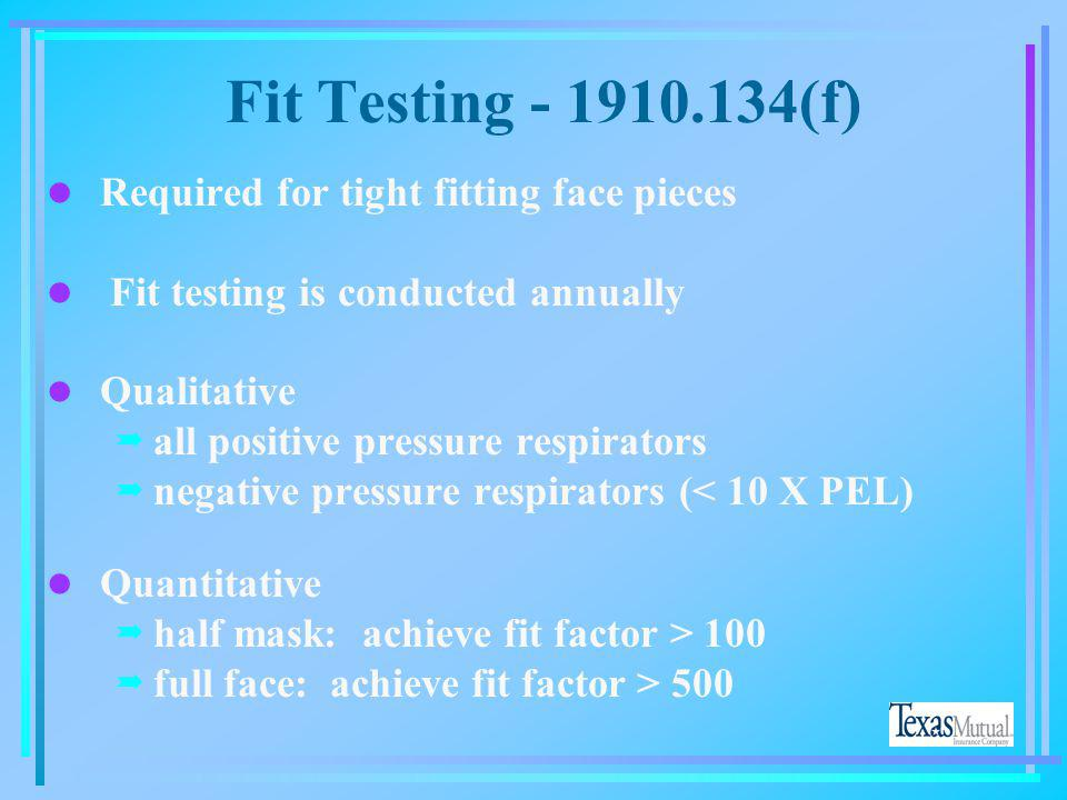 Fit Testing - 1910.134(f) Required for tight fitting face pieces