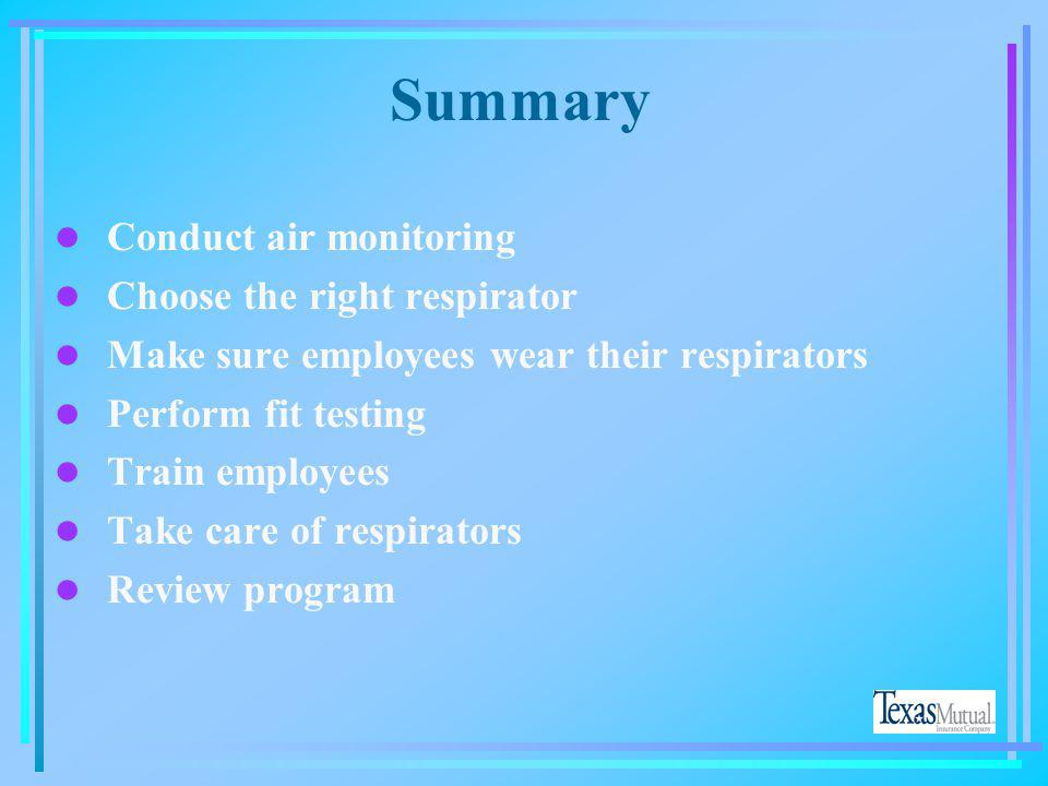 Summary Conduct air monitoring Choose the right respirator