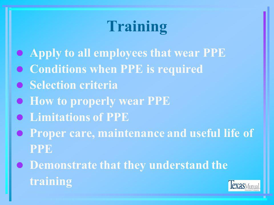 Training Apply to all employees that wear PPE
