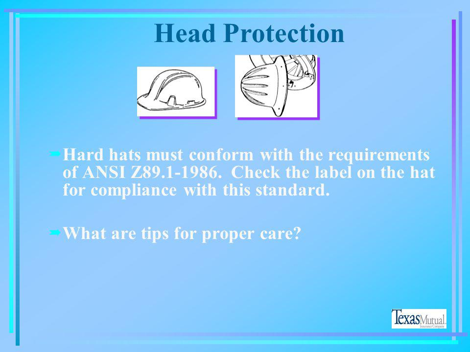 Head Protection Hard hats must conform with the requirements of ANSI Z89.1-1986. Check the label on the hat for compliance with this standard.