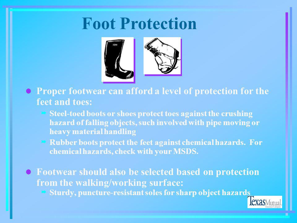 Foot Protection Proper footwear can afford a level of protection for the feet and toes: