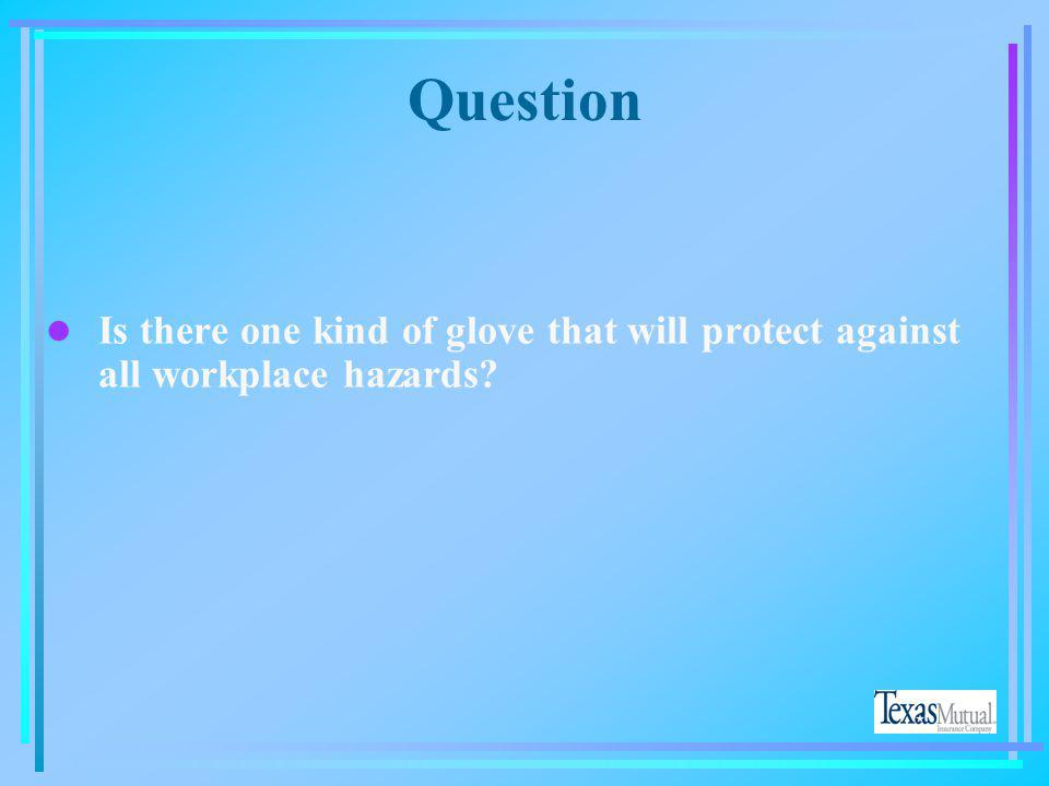 Question Is there one kind of glove that will protect against all workplace hazards No