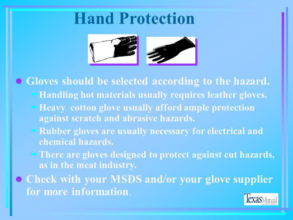 Hand Protection Gloves should be selected according to the hazard.