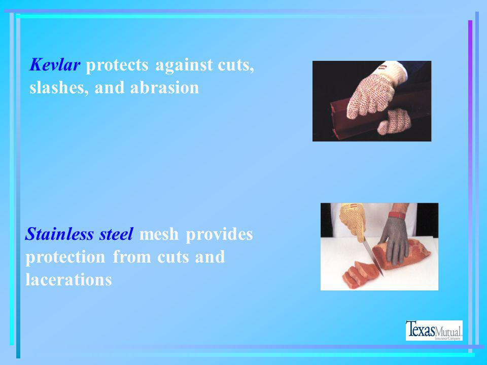 Kevlar protects against cuts, slashes, and abrasion