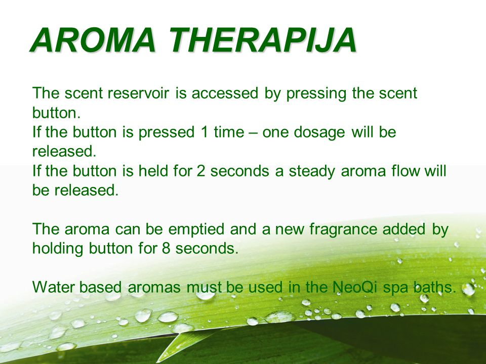 AROMA THERAPIJA The scent reservoir is accessed by pressing the scent button. If the button is pressed 1 time – one dosage will be released.