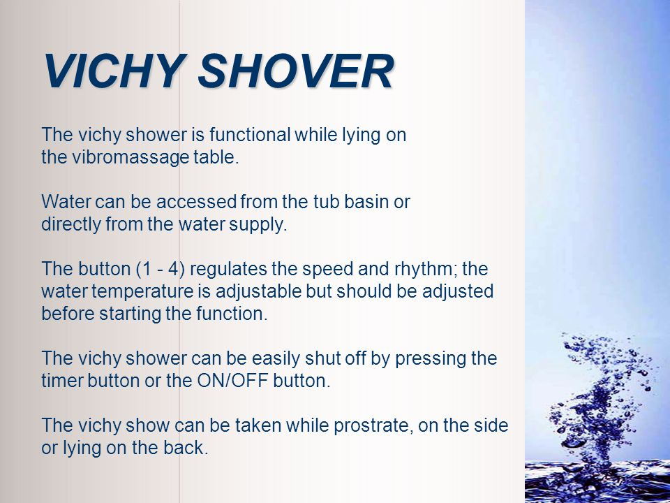 VICHY SHOVER The vichy shower is functional while lying on
