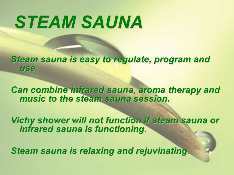 STEAM SAUNA Steam sauna is easy to regulate, program and use.