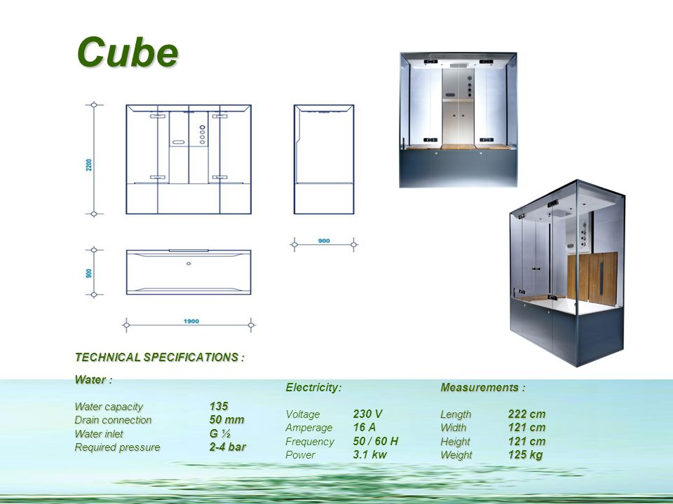 Cube TECHNICAL SPECIFICATIONS : Water : Electricity: Measurements :